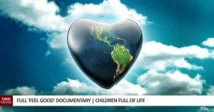 Full 'Feel Good' Documentary | Children Full of Life