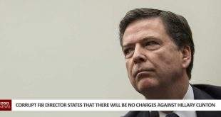 Corrupt FBI Director States That There Will Be No Charges Against Hillary Clinton