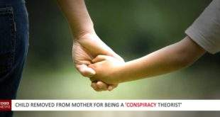 Child removed from mother for being a 'Conspiracy Theorist'